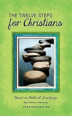 9780941405065: The Twelve Steps for Christians from Addictive and Other Dysfunctional Families: Based on Biblical Teachings