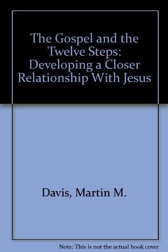 The Gospel and the Twelve Steps: Developing: Davis, Martin M.