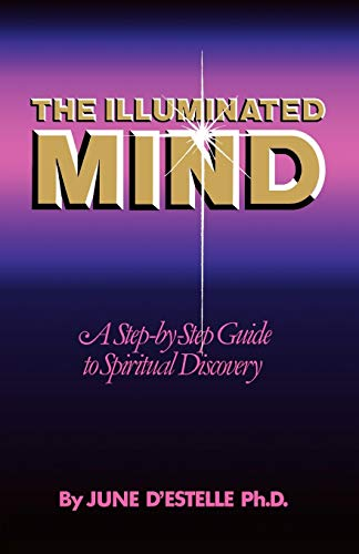 The Illuminated Mind : A Step-by-Step Guide: D'Estelle, June