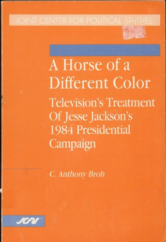A Horse of a Different Color: Television's Treatment of Jesse Jackson's 1984 Presidential...