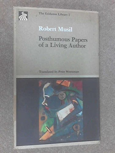Posthumous Papers Of a Living Author by Musil, Robert