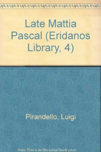 The Late Mattia Pascal (The Eridanos Library: Luigi Pirandello, William