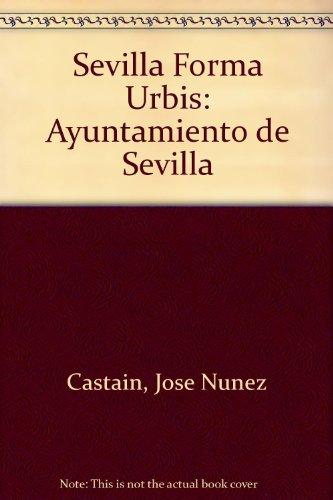 Sevilla Forma Urbis: LA Forma Del Centro: Castain, Jose Nunez;