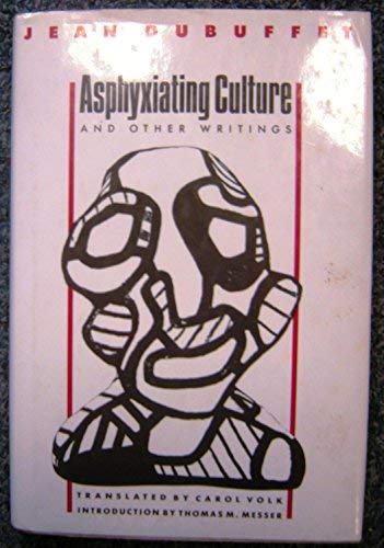 Asphyxiating Culture and Other Writings: Dubuffet, Jean; Carol