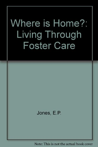 Where is Home: Living Through Foster Care: Jones, E. P.