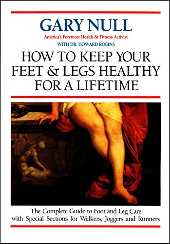 9780941423366: How to Keep Your Feet and Legs Healthy for a Lifetime: Only Complete Guide to Foot and Leg Care