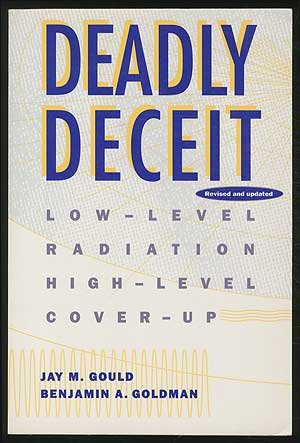 9780941423564: Deadly Deceit: Low-level Radiation, High-level Cover-up