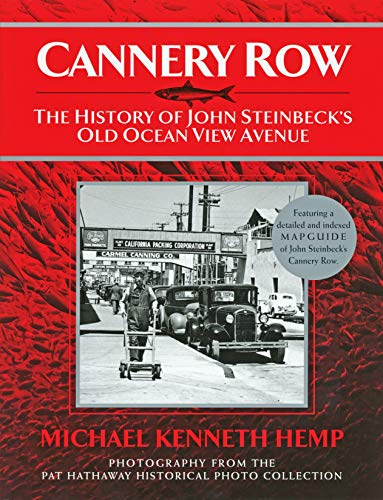 CANNERY ROW, The History of John Steinbeck's Old Ocean View Avenue: Michael Kenneth Hemp