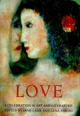 Love, a celebration in art and literature: Lahr, Jane; Tabori, Lena