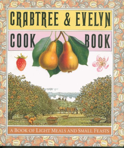 9780941434997: Crabtree & Evelyn Cookbook: A Book of Light Meals and Small Feasts