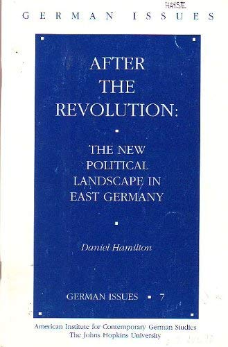 After the Revolution: The New Political Landscape in East Germany: Hamilton, Daniel