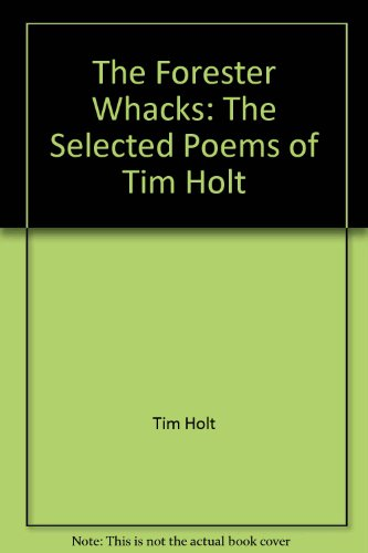 The Forester Whacks: Selected Poems, 1958 to 1985 (SIGNED): Holt, Tim S
