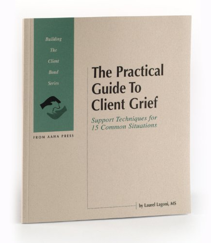 9780941451604: The Practical Guide to Client Grief: Support Techniques for 15 Common Situations (Building the Client Bond Series)