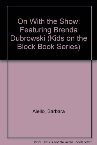 On With the Show: Featuring Brenda Dubrowski (Kids on the Block Book Series) (0941477061) by Barbara Aiello; Jeffrey Shulman