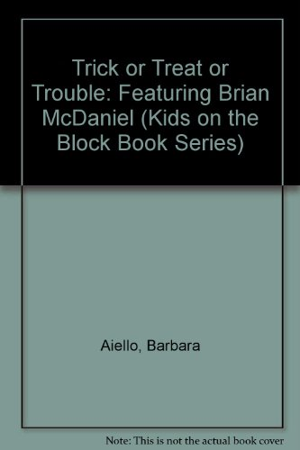 Trick or Treat or Trouble: Featuring Brian McDaniel (Kids on the Block Book Series) (094147707X) by Barbara Aiello; Jeffrey Shulman