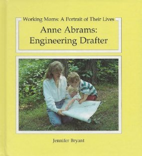 Anne Abrams: Engineering Drafter (Working Moms : a Portrait of Their Lives): Jennifer Bryant