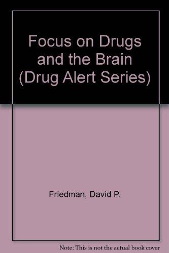 Focus on Drugs and the Brain (Drug Alert Series): David P. Friedman; Illustrator-David Neuhaus