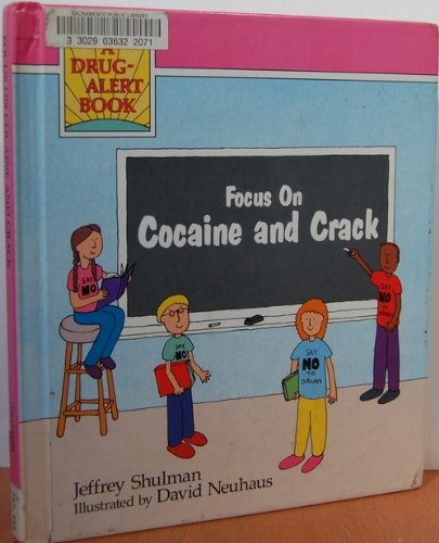 Focus on Cocaine and Crack (Drug-Alert Book: Shulman, Jeffrey