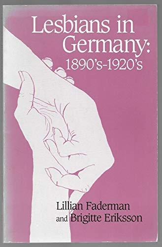 Lesbians in Germany: 1890'S-1920's (English and German Edition) (0941483622) by Lillian Faderman; Brigitte Eriksson