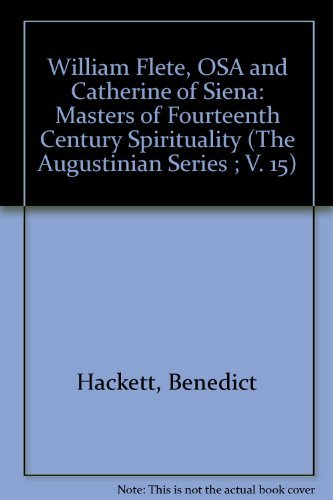 William Flete, O.S.A., and Catherine of Siena: Masters of Fourteenth Century Spirituality (The Augustinian Series ; V. 15) (0941491536) by Hackett, Benedict; Rotello, John E.; Rotelle, John E.