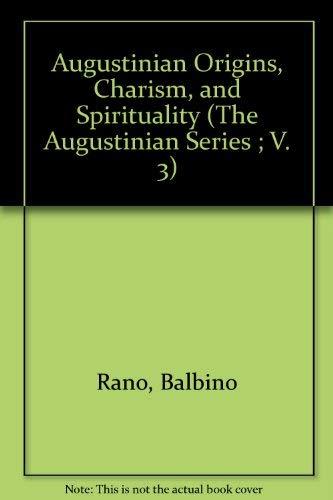 Augustinian Origins, Charism, and Spirituality: Rano, Balbino;Rotelle, John E.