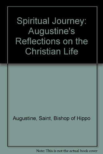 Spiritual Journey: Augustine's Reflections on the Christian Life (0941491986) by Augustine, Saint, Bishop of Hippo; Pellegrino, Michele; Rotelle, John E.