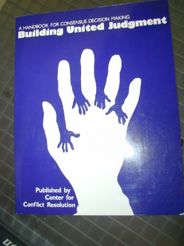 9780941492010: Building United Judgment: A Handbook for Consensus Decision Making