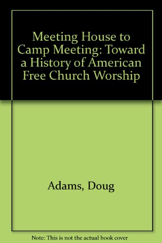 9780941500265: Meeting House to Camp Meeting: Toward a History of American Free Church Worship