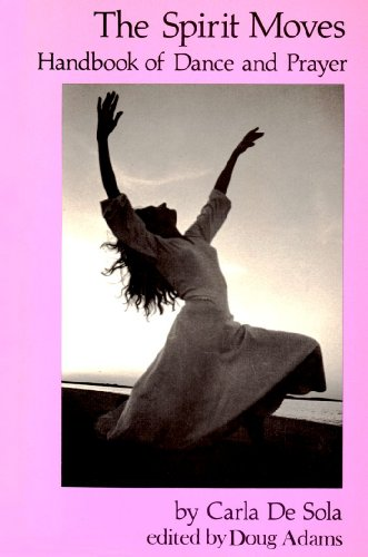 9780941500388: The Spirit Moves: Handbook of Dance and Prayer