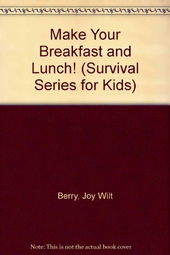 What To Do When Your Mom or Dad Says Make Your Breakfast and Lunch! (Survival Series for Kids) (9780941510189) by Berry, Joy Wilt