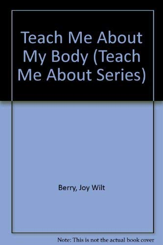 Teach Me About My Body (Teach Me About Series) (9780941510721) by Berry, Joy Wilt