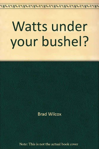 Watts under your bushel? (0941518272) by Wilcox, Brad