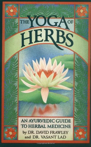9780941524247: The Yoga of Herbs: An Ayurvedic Guide to Herbal Medicine