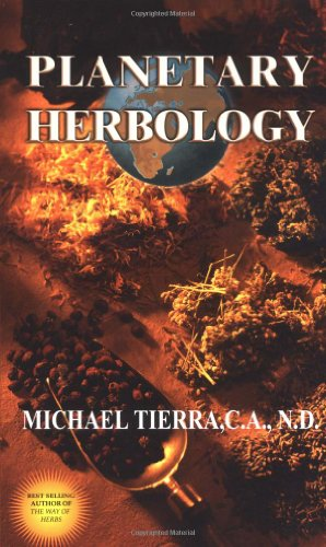 Planetary Herbology: An Integration of Western Herbs into the Traditional Chinese and Ayurvedic S...