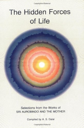 Hidden Forces of Life: Selections from the: Aurobindo