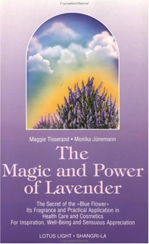 9780941524889: The Magic and Power of Lavender: The Secret of the Blue Flower, It's Fragrance and Practical Application in Health Care and Cosmetics