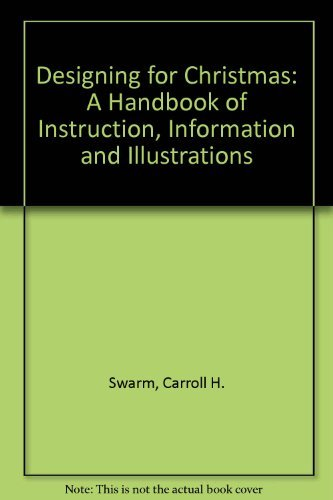 Designing for Christmas: A Handbook of Instruction, Information and Illustrations: Swarm, Carroll H...