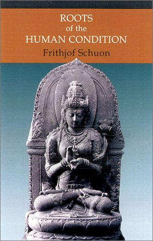 9780941532372: Roots of the Human Condition (The Writings of Frihjof Schuon)