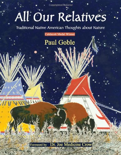 All Our Relatives: Traditional Native American Thoughts about Nature: Paul Goble