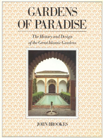 Gardens of Paradise: The History and Design of the Great Islamic Gardens: John Brookes