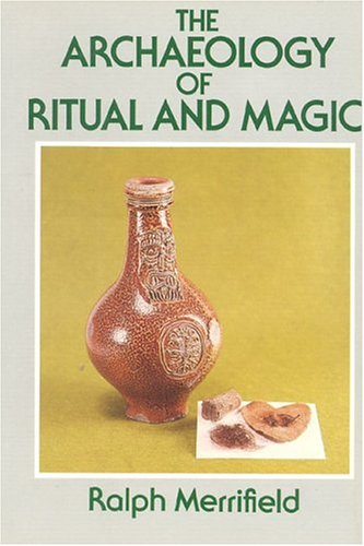 The Archaeology of Ritual and Magic: Merrifield, Ralph