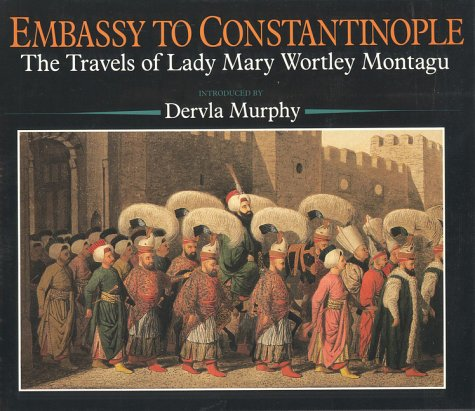 Embassy to Constantinople; the Travels of Lady Mary Wortley Montagu