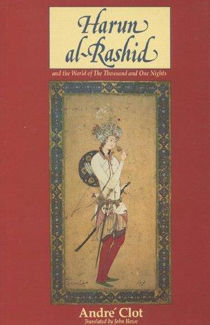 Harun al-Rashid: and the World of the: Clot, Andre