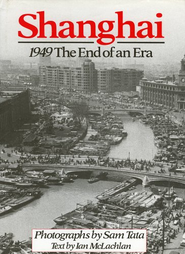 Shanghai: 1949 The End of an Era: Tata, Sam; McLachlan,