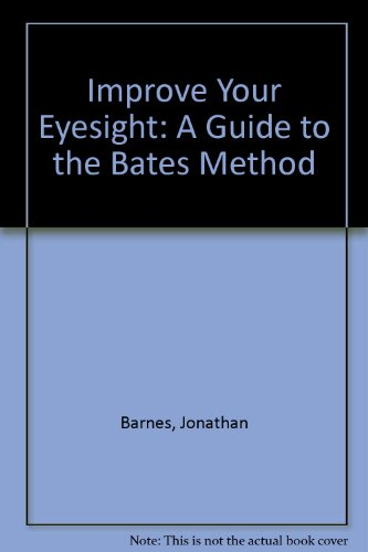 9780941533935: Improve Your Eyesight: A Guide to the Bates Method for Better Eyesight Without Glasses