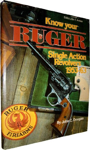 9780941540056: Know Your Ruger Single Action Revolvers 1953-1963 (Know Your Gun Series)