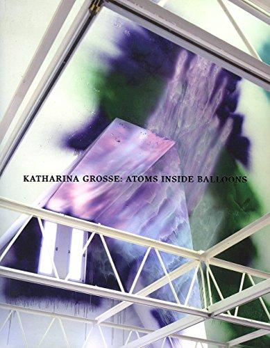 Katharina Grosse: Atoms Inside Balloons: Grosse, Katharina