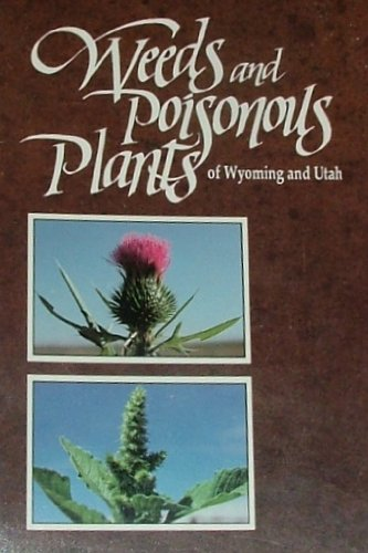 Weeds and Poisonous Plants of Wyoming and Utah: Tom D. Whitson-Editor