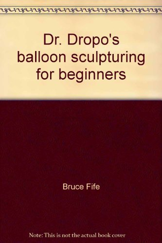 9780941599016: Dr. Dropo's balloon sculpturing for beginners