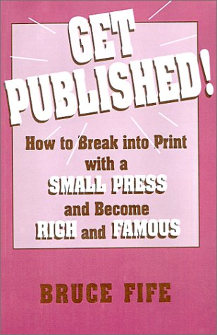 9780941599283: Get Published!: How to Break into Print With a Small Press and Become Rich and Famous